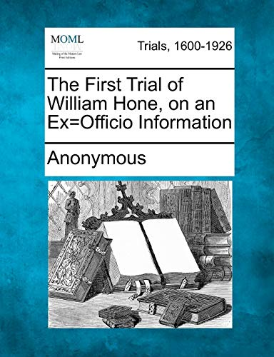 The First Trial of William Hone, on an Exofficio Information