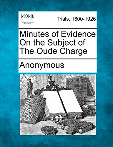 Minutes of Evidence On the Subject of The Oude Charge