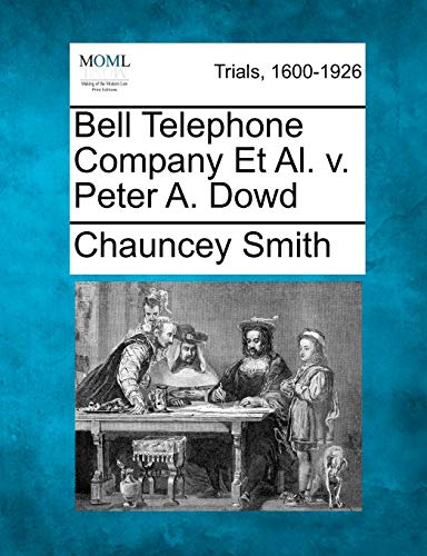 Bell Telephone Company Et Al. v. Peter A. Dowd: Chauncey Smith