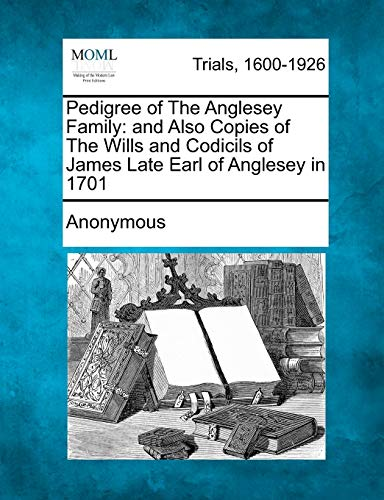 9781275502192: Pedigree of The Anglesey Family: and Also Copies of The Wills and Codicils of James Late Earl of Anglesey in 1701