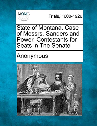 State of Montana. Case of Messrs. Sanders and Power, Contestants for Seats in The Senate
