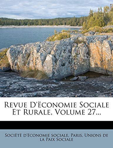 Revue D'ëconomie Sociale Et Rurale, Volume 27... (French Edition) (1275504698) by Sociëtë d'ëconomie sociale; Paris
