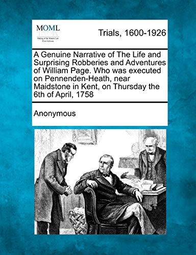 9781275508941: A Genuine Narrative of The Life and Surprising Robberies and Adventures of William Page. Who was executed on Pennenden-Heath, near Maidstone in Kent, on Thursday the 6th of April, 1758