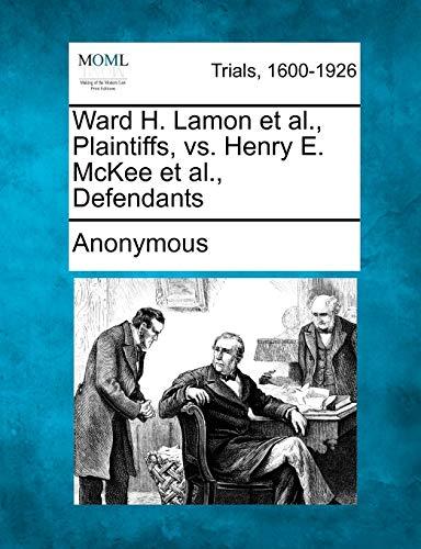 Ward H. Lamon et al., Plaintiffs, vs. Henry E. McKee et al., Defendants