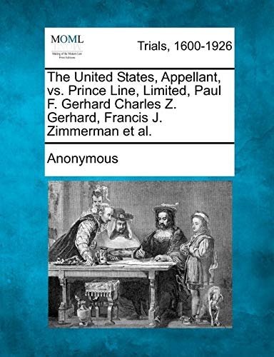 The United States, Appellant, vs. Prince Line, Limited, Paul F. Gerhard Charles Z. Gerhard, Francis...
