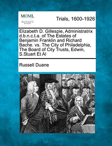 Elizabeth D. Gillespie, Administratrix d.b.n.c.t.a. of The Estates of Benjamin Franklin and Richard...