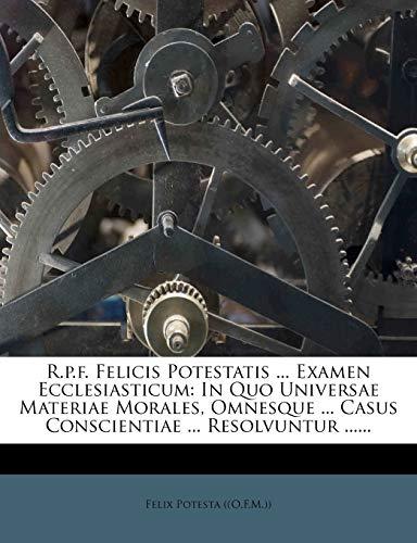 9781275537446: R.p.f. Felicis Potestatis ... Examen Ecclesiasticum: In Quo Universae Materiae Morales, Omnesque ... Casus Conscientiae ... Resolvuntur ...... (Latin Edition)