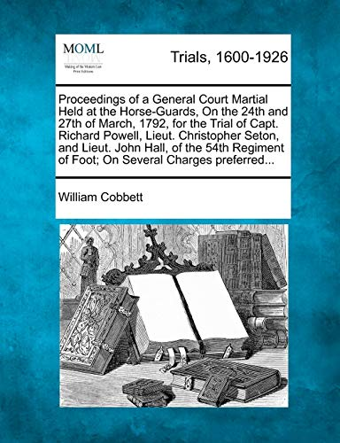 Proceedings of a General Court Martial Held at the Horse-Guards, On the 24th and 27th of March, ...