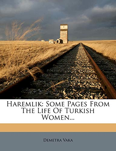 9781275544611: Haremlik: Some Pages From The Life Of Turkish Women.