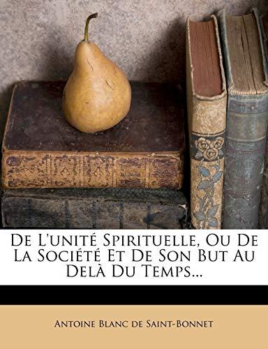 9781275549708: De L'unité Spirituelle, Ou De La Société Et De Son But Au Delà Du Temps... (French Edition)