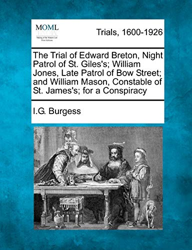 9781275556065: The Trial of Edward Breton, Night Patrol of St. Giles's; William Jones, Late Patrol of Bow Street; and William Mason, Constable of St. James's; for a Conspiracy