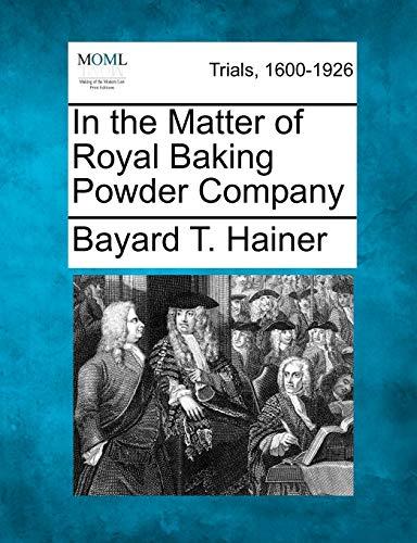 In the Matter of Royal Baking Powder: Bayard T Hainer