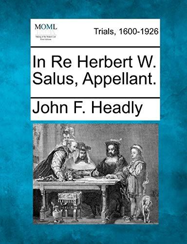 In Re Herbert W. Salus, Appellant.: John F. Headly