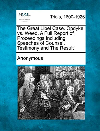 9781275563674: The Great Libel Case. Opdyke vs. Weed. A Full Report of Proceedings Including Speeches of Counsel, Testimony and The Result