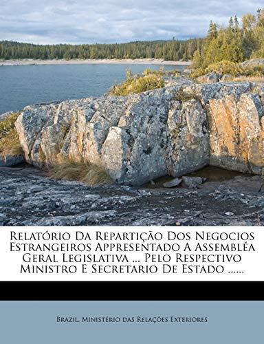 9781275595231: Relatório Da Repartição Dos Negocios Estrangeiros Appresentado A Assembléa Geral Legislativa ... Pelo Respectivo Ministro E Secretario De Estado ...... (Portuguese Edition)