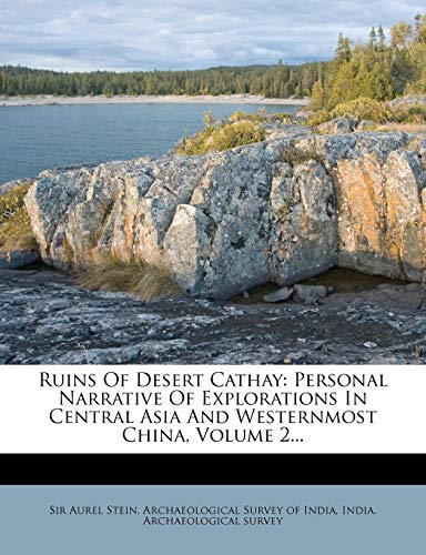9781275596504: Ruins Of Desert Cathay: Personal Narrative Of Explorations In Central Asia And Westernmost China, Volume 2...