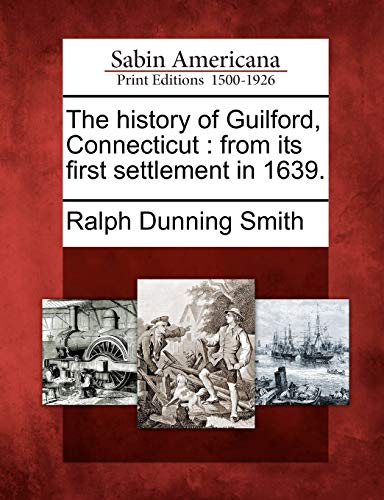 The History of Guilford, Connecticut: From Its: Ralph Dunning Smith