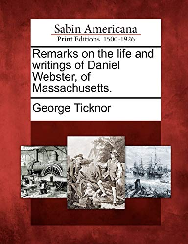 Remarks on the Life and Writings of: Ticknor, George