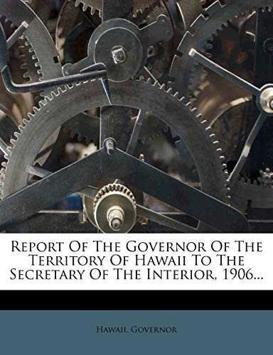 9781275610002: Report Of The Governor Of The Territory Of Hawaii To The Secretary Of The Interior, 1906...