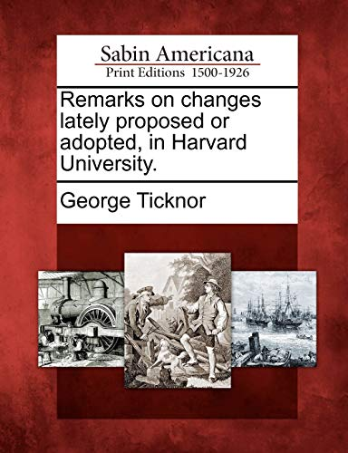 Remarks on Changes Lately Proposed or Adopted,: Ticknor, George