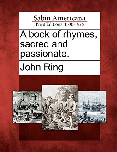 A book of rhymes, sacred and passionate.: John Ring