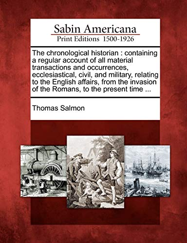 9781275625365: The chronological historian: containing a regular account of all material transactions and occurrences, ecclesiastical, civil, and military, relating ... of the Romans, to the present time ...