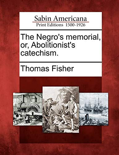 9781275627574: The Negro's memorial, or, Abolitionist's catechism.