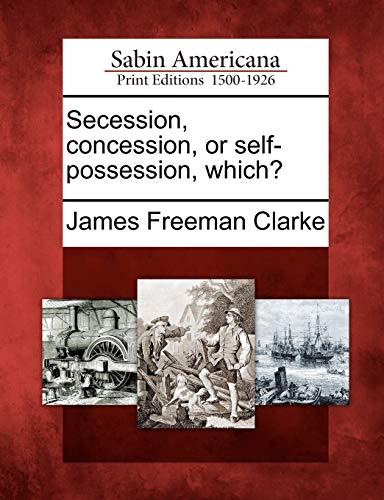 Secession, Concession, or Self-Possession, Which?: James Freeman Clarke