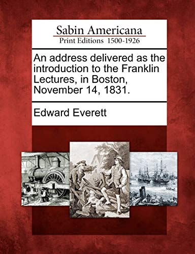 An address delivered as the introduction to the Franklin Lectures, in Boston, November 14, 1831.: ...