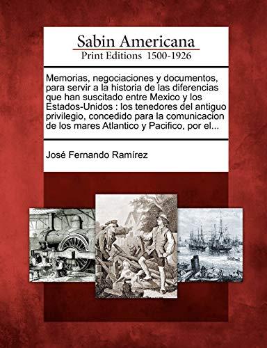 9781275645844: Memorias, negociaciones y documentos, para servir a la historia de las diferencias que han suscitado entre Mexico y los Estados-Unidos: los tenedores ... de los mares Atlantico y Pacifico, por el...