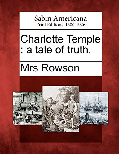 Charlotte Temple: A Tale of Truth.: Mrs Rowson