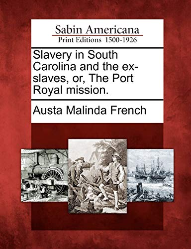 9781275659490: Slavery in South Carolina and the ex-slaves, or, The Port Royal mission.