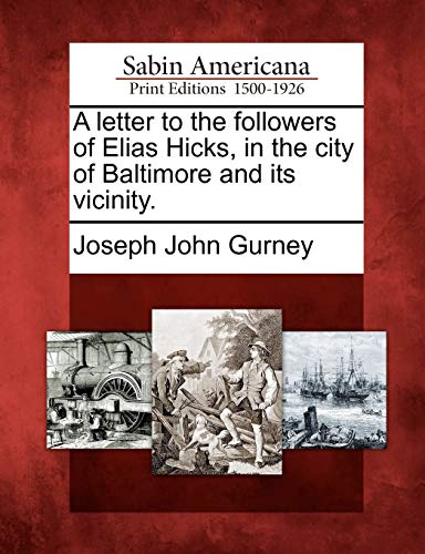 A letter to the followers of Elias Hicks, in the city of Baltimore and its vicinity.: Joseph John ...