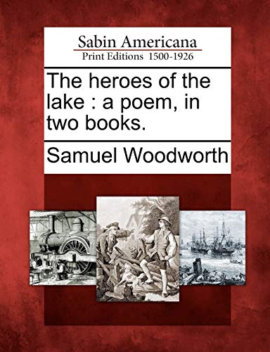 The Heroes of the Lake: A Poem, in Two Books.: Samuel Woodworth