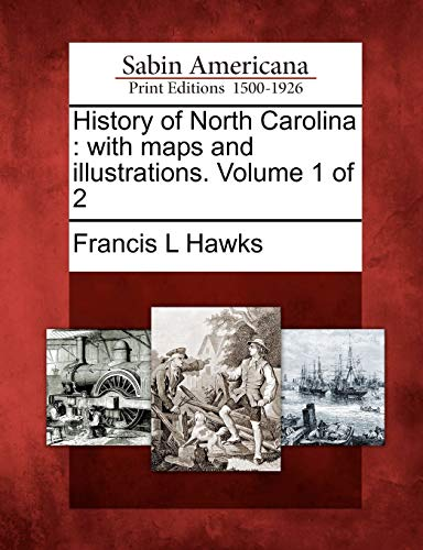 History of North Carolina: with maps and illustrations. Volume 1 of 2 (9781275670839) by Hawks, Francis L