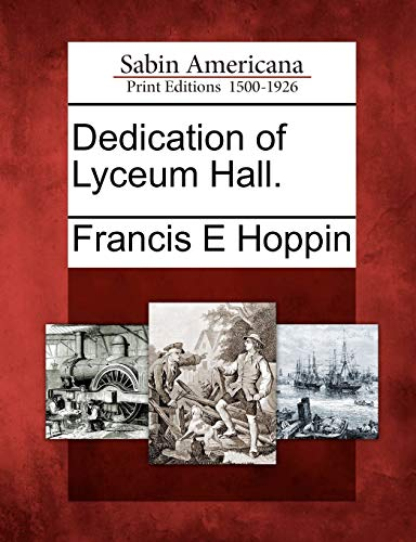 Dedication of Lyceum Hall.: Francis E Hoppin
