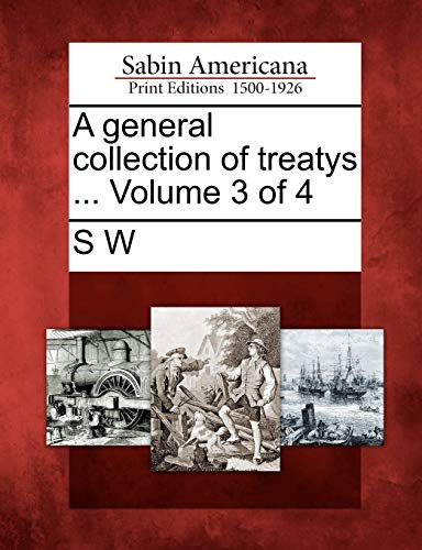 A general collection of treatys . Volume 3 of 4: S W