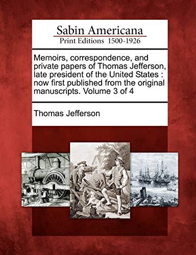 Memoirs, correspondence, and private papers of Thomas: Thomas Jefferson