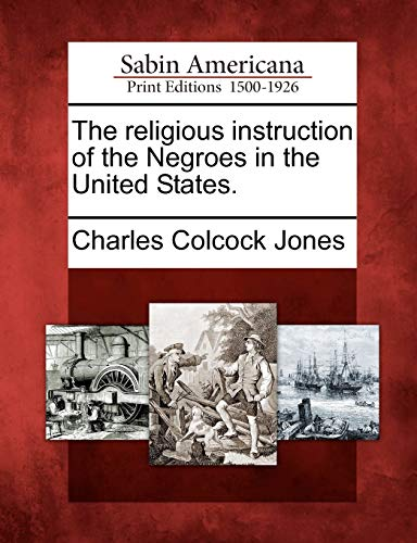 The Religious Instruction of the Negroes in: Charles Colcock Jones