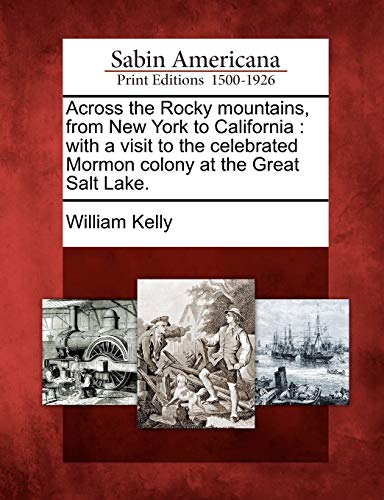 9781275688377: Across the Rocky mountains, from New York to California: with a visit to the celebrated Mormon colony at the Great Salt Lake.
