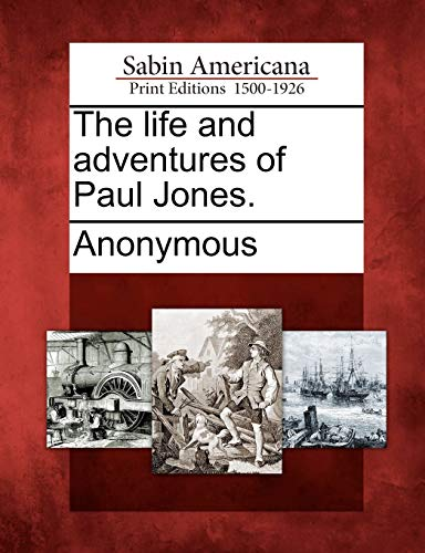 The life and adventures of Paul Jones.