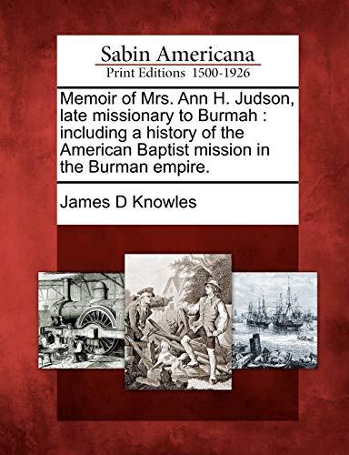 Memoir of Mrs. Ann H. Judson, late: James D Knowles
