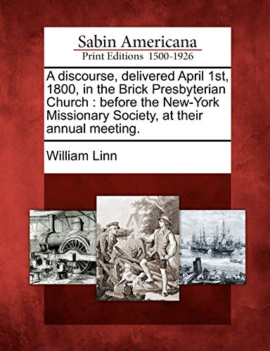 A Discourse, Delivered April 1st, 1800, in the Brick Presbyterian Church: Before the New-York ...
