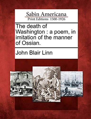 The Death of Washington: A Poem, in Imitation of the Manner of Ossian.: John Blair Linn