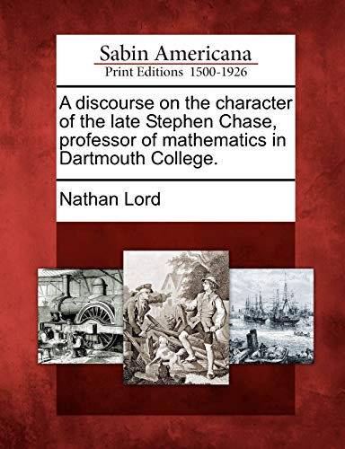 A discourse on the character of the late Stephen Chase, professor of mathematics in Dartmouth ...