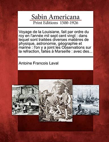 9781275701045: Voyage de la Louisiane, fait par ordre du roy en l'année mil sept cent vingt: dans lequel sont traitées diverses matières de physique, astronomie, ... à Marseille : avec des... (French Edition)