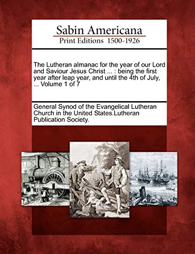 The Lutheran Almanac for the Year of Our Lord and Saviour Jesus Christ .: Being the First Year ...