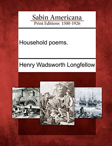Household poems.: Henry Wadsworth Longfellow