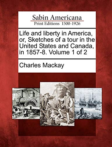 Life and liberty in America, or, Sketches: Charles Mackay