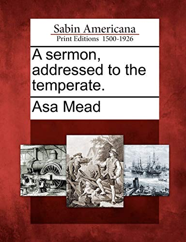 A sermon, addressed to the temperate.: Asa Mead